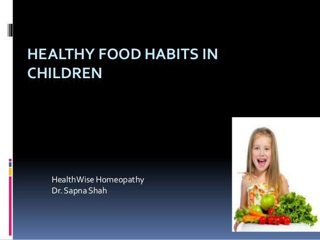 HEALTHY FOOD HABITS IN CHILDREN  HealthWise Homeopathy Dr. Sapna Shah