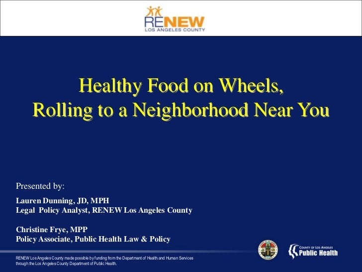 Healthy Food on Wheels, <br />Rolling to a Neighborhood Near You<br />Presented by:<br />Lauren Dunning, JD, MPH<br />Lega...