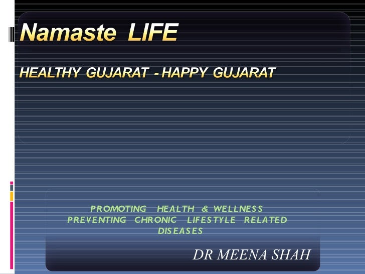 DR MEENA SHAH PROMOTING  HEALTH  &  WELLNESS  PREVENTING  CHRONIC  LIFESTYLE  RELATED  DISEASES