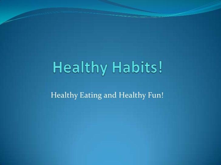 Healthy Habits!<br />Healthy Eating and Healthy Fun!<br />