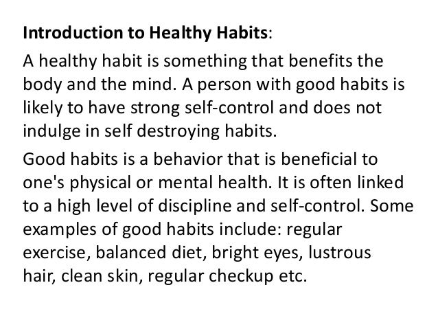 Introduction to Healthy Habits: A healthy habit is something that benefits the body and the mind. A person with good habit...