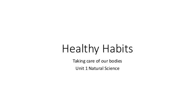 Healthy Habits Taking care of our bodies Unit 1 Natural Science