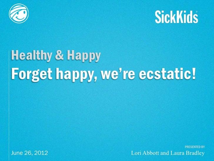Healthy & HappyForget happy, we're ecstatic!                                       PRESENTED BY                  Lori Abbo...