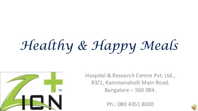 Healthy & Happy Meals        Hospital & Research Centre Pvt. Ltd.,          83/1, Kammanahalli Main Road,               Ba...