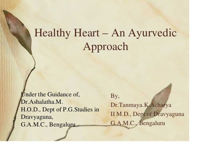 Healthy Heart – An Ayurvedic              ApproachUnder the Guidance of,           By,Dr.Ashalatha.M.                  Dr....
