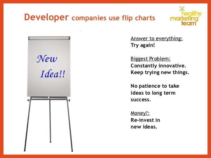 Developer  companies use flip charts <ul><li>Answer to everything: </li></ul><ul><li>Try again! </li></ul><ul><li>Biggest ...