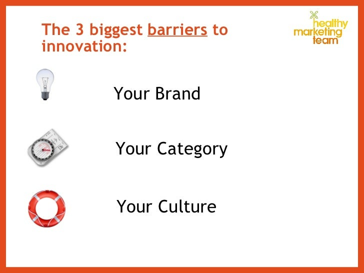 The 3 biggest  barriers  to innovation: Your Brand Your Category Your Culture