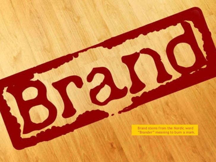 """Brand stems from the Nordic word """"Brander"""" meaning to burn a mark."""