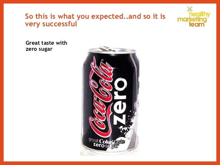 So this is what you expected..and so it is very successful <ul><li>Great taste with  </li></ul><ul><li>zero sugar </li></ul>