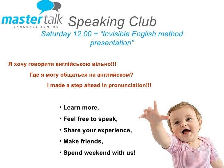 "Speaking   Club Saturday 12.00 + ""Invisible English method presentation"" <ul><li>Learn more, </li></ul><ul><li>Feel free t..."