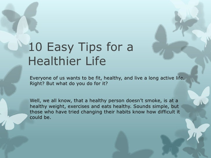 10 Easy Tips for aHealthier LifeEveryone of us wants to be fit, healthy, and live a long active life.Right? But what do yo...