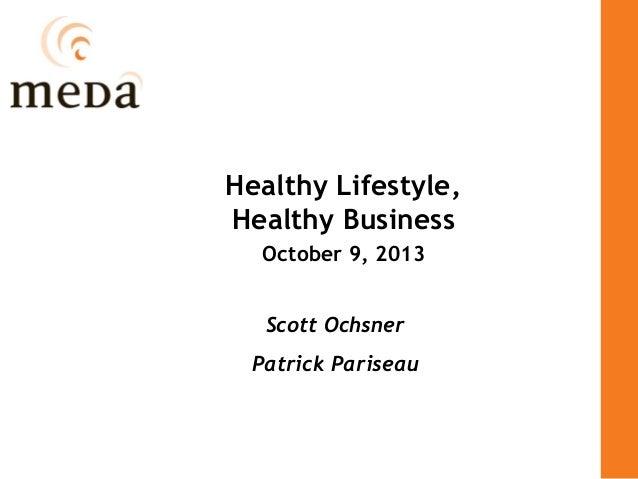 Healthy Lifestyle, Healthy Business October 9, 2013 Scott Ochsner Patrick Pariseau