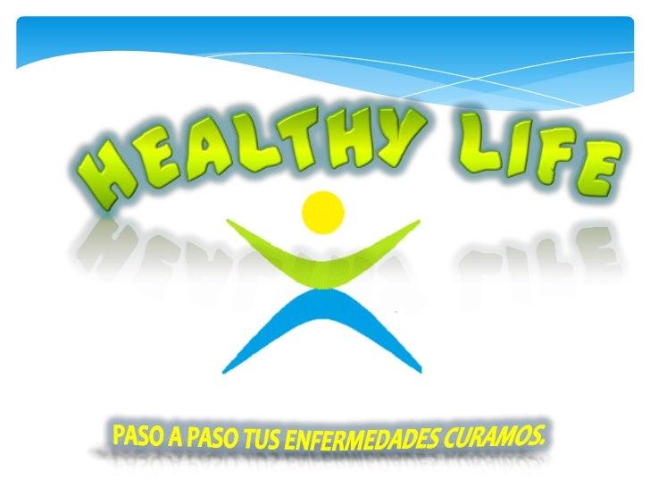 HEALTHY LIFE<br />PASO A PASO TUS ENFERMEDADES CURAMOS.<br />