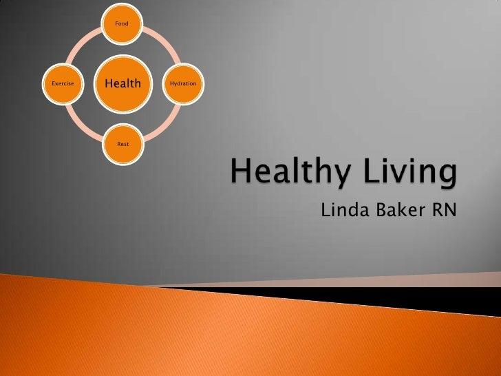 Healthy Living<br />Linda Baker RN<br />