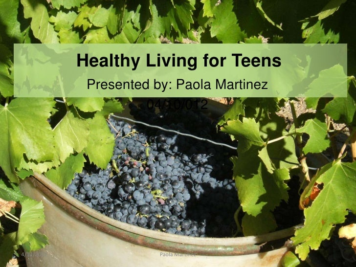 Healthy Living for Teens             Presented by: Paola Martinez                      04/10/0124/12/2012               Pa...