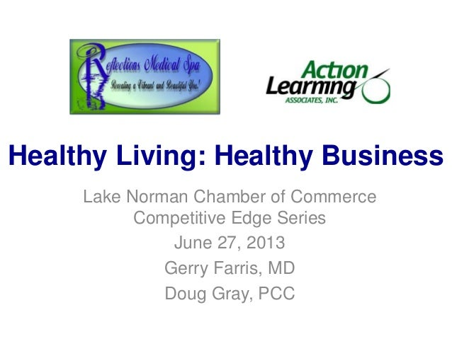 Healthy Living: Healthy Business Lake Norman Chamber of Commerce Competitive Edge Series June 27, 2013 Gerry Farris, MD Do...