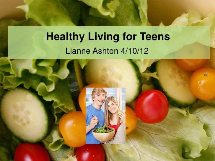 Healthy Living for Teens                      Lianne Ashton 4/10/12Lianne Ashton 4/12/2010