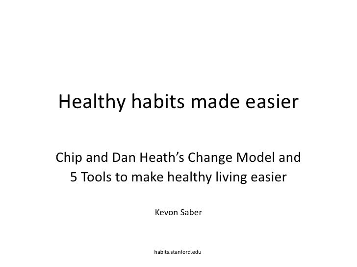 Healthy Change Made Easier<br />Chip and Dan Heath's Change Model and <br />5 Tools to make healthy living easier<br />Kev...