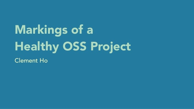 Markings of a Healthy OSS Project Clement Ho