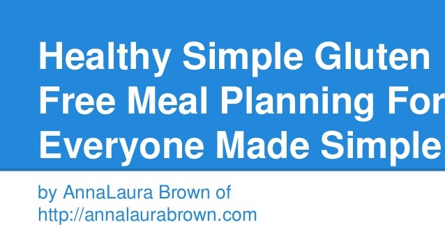 Healthy Simple Gluten Free Meal Planning For Everyone Made Simple by AnnaLaura Brown of http://annalaurabrown.com