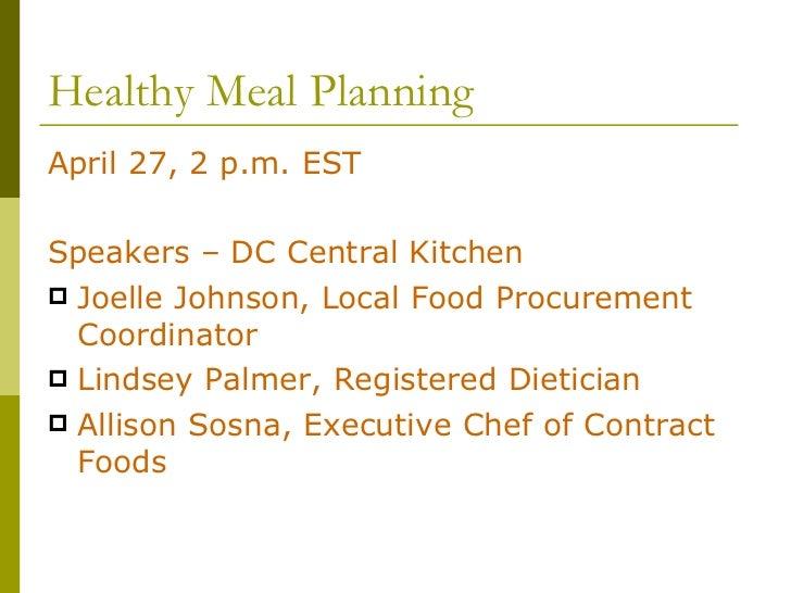 Healthy Meal Planning <ul><li>April 27, 2 p.m. EST </li></ul><ul><li>Speakers – DC Central Kitchen </li></ul><ul><li>Joell...