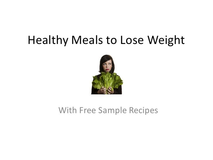 Healthy Meals to Lose Weight     With Free Sample Recipes