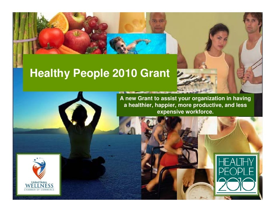 Healthy People 2010 Grant                  A new Grant to assist your organization in having                  a healthier,...