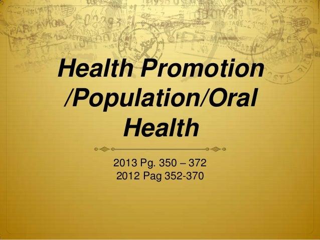 Health Promotion /Population/Oral Health 2013 Pg. 350 – 372 2012 Pag 352-370