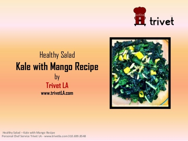 Healthy Salad Kale with Mango Recipe by Trivet LA www.trivetLA.com Healthy Salad – Kale with Mango Recipe Personal Chef Se...