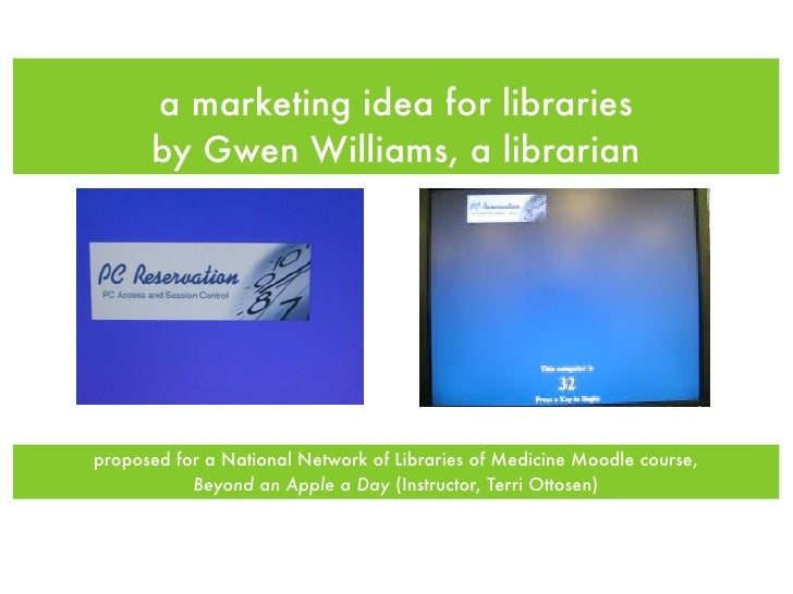 a marketing idea for libraries       by Gwen Williams, a librarian     proposed for a National Network of Libraries of Med...