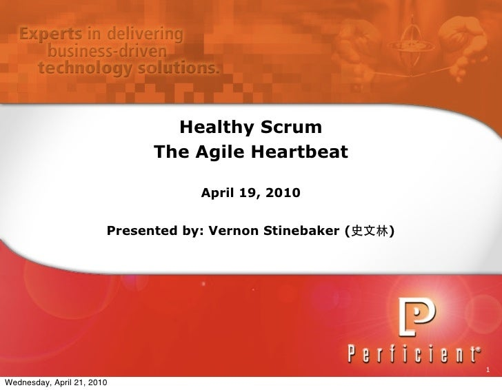 Healthy Scrum                               The Agile Heartbeat                                      April 19, 2010       ...
