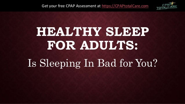 HEALTHY SLEEP FOR ADULTS: Is Sleeping In Bad for You? Get your free CPAP Assessment at https://CPAPtotalCare.com