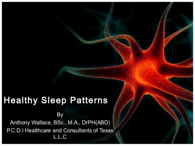 Healthy Sleep Patterns By Dr. Anthony Wallace, ND P.C.D.I Healthcare and Consultants of Texas L.L.C