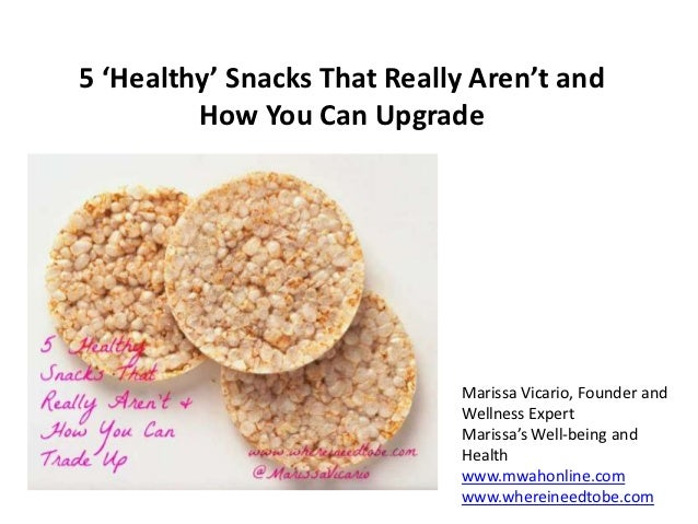 5 'Healthy' Snacks That Really Aren't and         How You Can Upgrade                             Marissa Vicario, Founder...