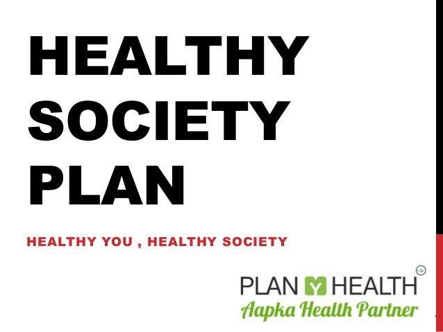 HEALTHY SOCIETY PLAN HEALTHY YOU , HEALTHY SOCIETY 1