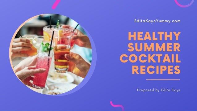 EditaKayeYummy.com HEALTHY SUMMER COCKTAIL RECIPES Prepared by Edita Kaye