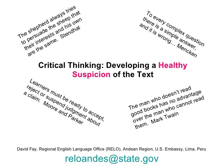 Critical Thinking: Developing a  Healthy Suspicion  of the Text David Fay, Regional English Language Office (RELO), Andean...