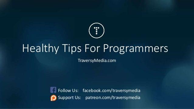 Healthy Tips For Programmers TraversyMedia.com Follow Us: facebook.com/traversymedia Support Us: patreon.com/traversymedia