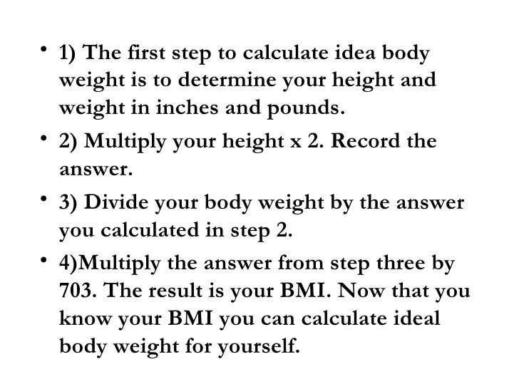 • 1) The first step to calculate idea body   weight is to determine your height and   weight in inches and pounds. • 2) Mu...