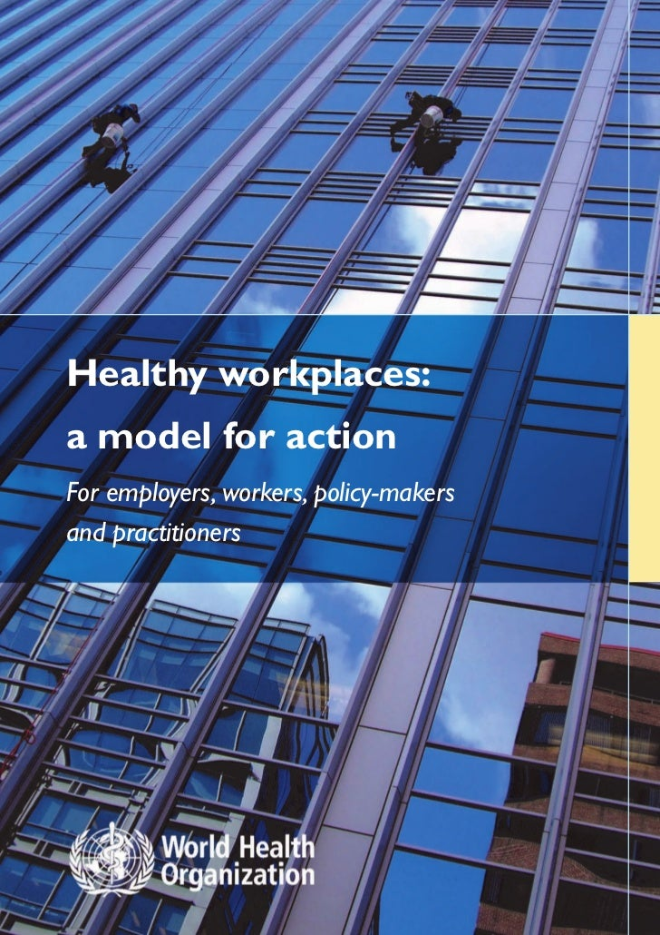 Healthy workplaces:a model for actionFor employers, workers, policy-makersand practitioners