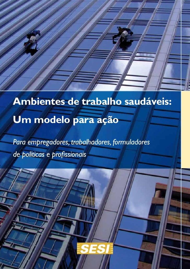 Ambientes de trabalho saudáveis:Um modelo para açãoPara empregadores, trabalhadores, formuladoresde políticas e profission...