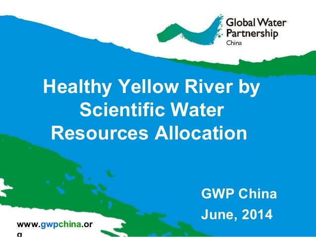 www.gwpchina.or Healthy Yellow River by Scientific Water Resources Allocation GWP China June, 2014
