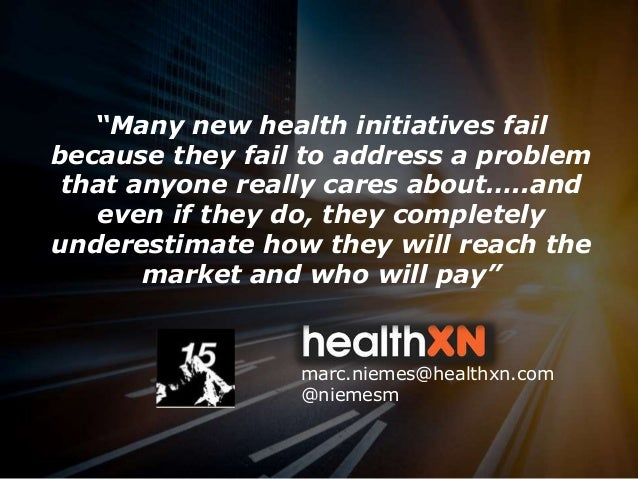 """1marc.niemes@healthxn.com """"Many new health initiatives fail because they fail to address a problem that anyone really care..."""
