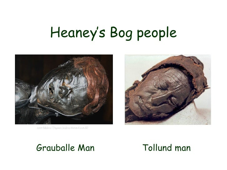 Heaney's Bog people Grauballe Man  Tollund man