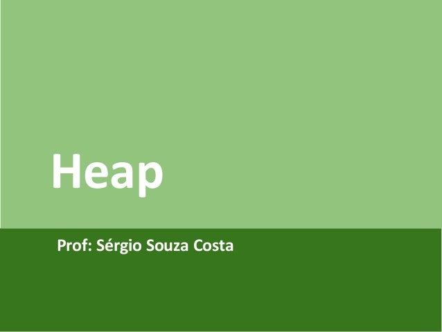 Introdução ao JQuery e AJAX Prof: Sérgio Souza Costa Heap
