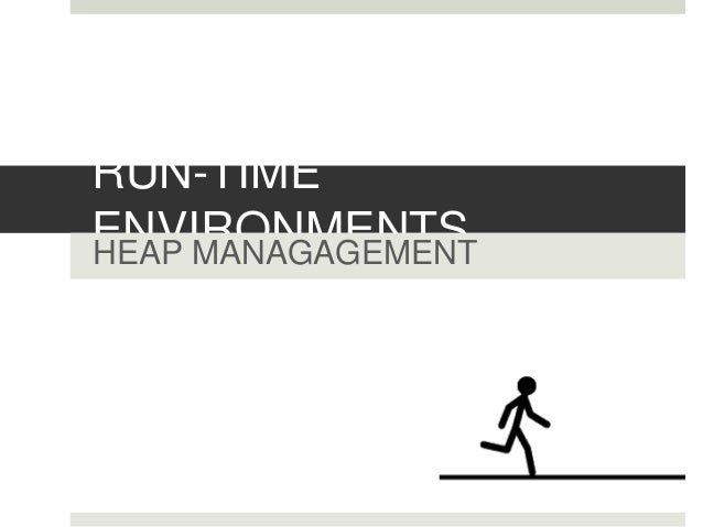 RUN-TIME ENVIRONMENTSHEAP MANAGAGEMENT