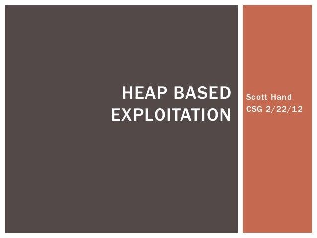 Scott Hand CSG 2/22/12 HEAP BASED EXPLOITATION