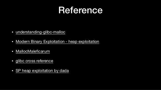 Reference • understanding-glibc-malloc  • Modern Binary Exploitation - heap exploitation  • MallocMaleficarum  • glibc cros...