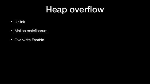 Heap overflow • Unlink  • Malloc maleficarum  • Overwrite Fastbin