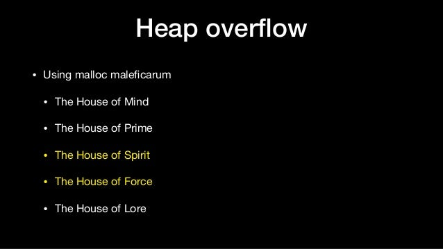 Heap overflow • Using malloc maleficarum  • The House of Mind  • The House of Prime  • The House of Spirit  • The House of F...
